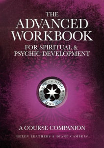 The Advanced Workbook For Spiritual & Psychic Developent - A Course Companion