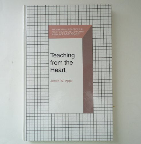 Teaching From The Heart (Professional Practices In Adult Education And Human Resource Development Series)