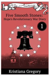 Hope'S Revolutionary War Diary #1: Five Smooth Stones (Volume 1)