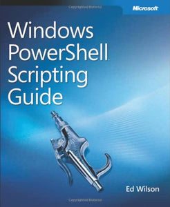 Windows Powershell(Tm) Scripting Guide
