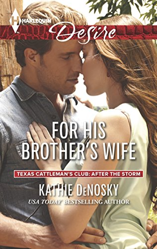 For His Brother'S Wife (Texas Cattleman'S Club: After The Storm)