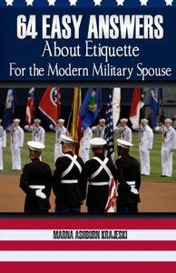 64 Easy Answers About Etiquette For The Modern Military Spouse (Volume 1)