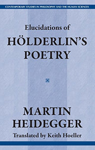 Elucidations Of Holderlin'S Poetry (Contemporary Studies In Philosophy And The Human Sciences)