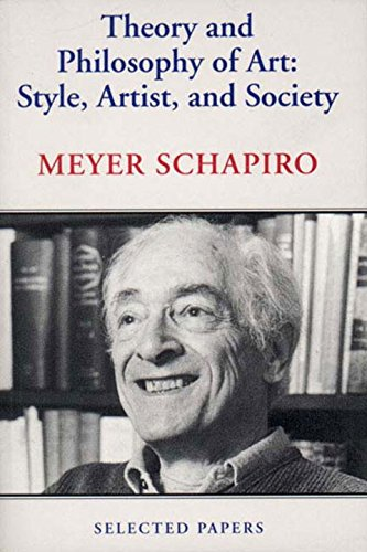 Theory And Philosophy Of Art: Style, Artist, And Society (Selected Papers/Meyer Schapiro, 4)