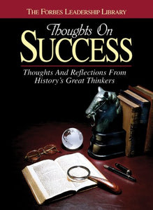 Thoughts On Success: Thoughts And Reflections From History'S Great Thinkers (Forbes Leadership Library)