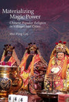Materializing Magic Power: Chinese Popular Religion In Villages And Cities (Harvard-Yenching Institute Monograph Series)