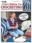 I Can'T Believe I'M Crocheting!  (Leisure Arts #2738)