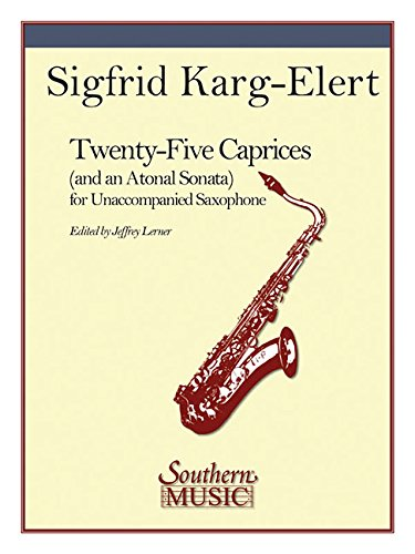25 Caprices And An Atonal Sonata: Unaccompanied Saxophone