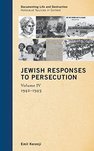 Jewish Responses To Persecution: 19421943 (Documenting Life And Destruction: Holocaust Sources In Context)