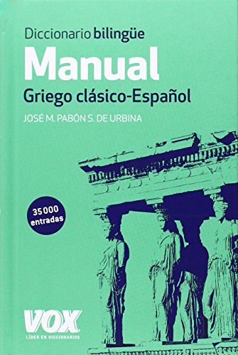 Diccionario Manual Griego. Griego Clasico - Espanol [ Classical Greek And Spanish Dictionary ] (Spanish And Greek Edition)