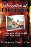 Deception Of Disease: How We'Re Taking Our Kids Back From Autism