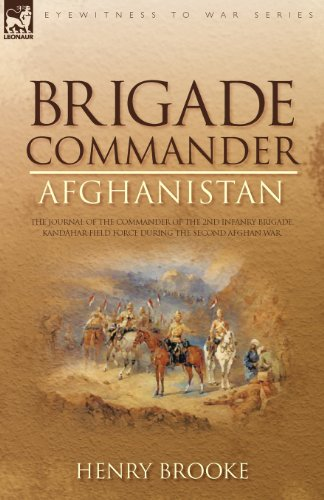 Brigade Commander: Afghanistan-The Journal Of The Commander Of The 2Nd Infantry Brigade, Kandahar Field Force During The Second Afghan War