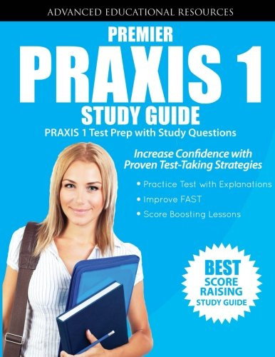 Premier Praxis 1 Study Guide: Praxis 1 Test Prep With Practice Questions