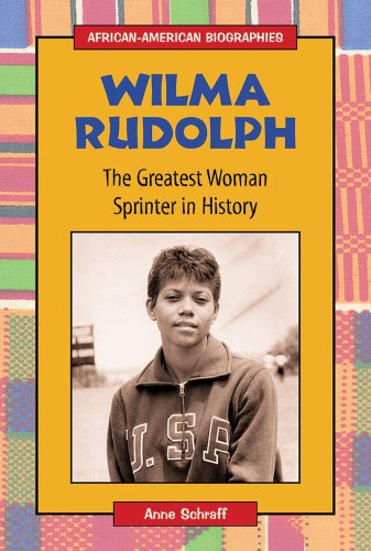 Wilma Rudolph: The Greatest Woman Sprinter In History (African-American Biographies)