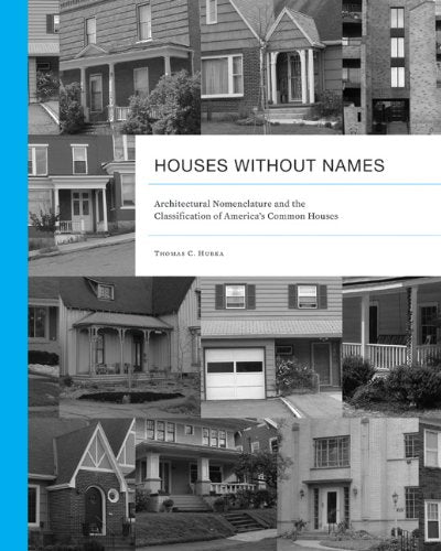 Houses Without Names: Architectural Nomenclature And The Classification Of Americas Common Houses (Vernacular Architecture Studies)
