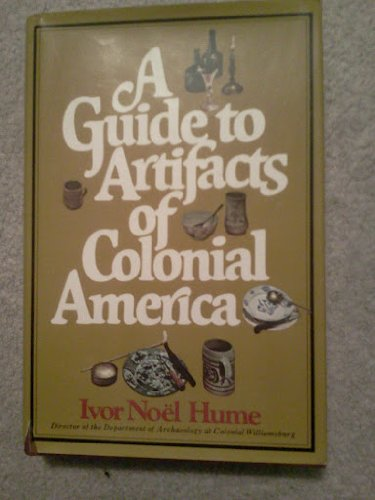 A Guide To Artifacts Of Colonial America