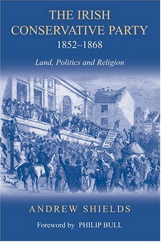 Irish Conservative Party, 1852-1868: Land, Politics And Religion