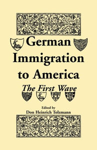 German Immigration To America: The First Wave (Heritage Classic)