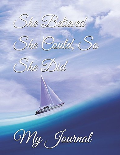 She Believed She Could, So She Did: Inspirational Sailboat At Sea Cover Design Notebook/Journal For You