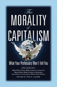 The Morality Of Capitalism: What Your Professors Won'T Tell You