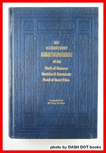 An Exhaustive Concordance Of The Book Of Mormon, Doctrine And Covenants, And Pearl Of Great Price