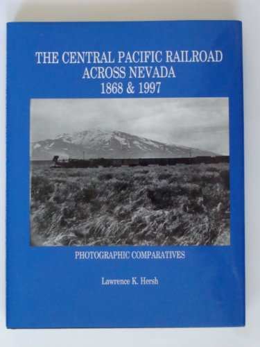 Central Pacific Railroad Across Nevada, 1867 & 1997: Photographic Comparatives