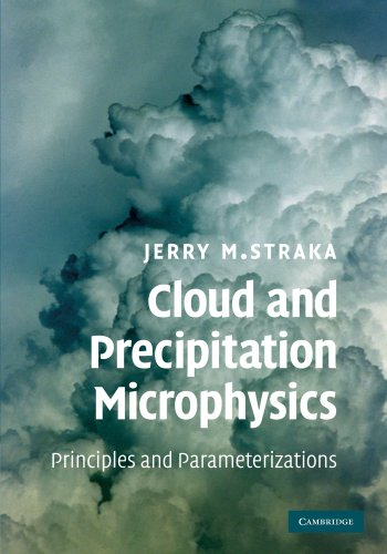 Cloud And Precipitation Microphysics: Principles And Parameterizations