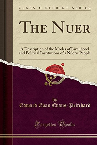 The Nuer: A Description Of The Modes Of Livelihood And Political Institutions Of A Nilotic People (Classic Reprint)