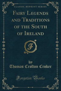 Fairy Legends And Traditions Of The South Of Ireland (Classic Reprint)