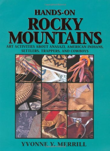 Hands-On Rocky Mountains: Art Activities For Anasazi American Indians, Settlers, Trappers And Cowboys