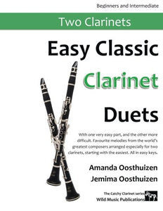 Easy Classic Clarinet Duets: With One Very Easy Part, And The Other More Difficult. Comprises Favourite Melodies From The Worlds Greatest Composers ... All In Easy Keys. (The Catchy Clarinet)