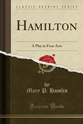 Hamilton: A Play In Four Acts (Classic Reprint)