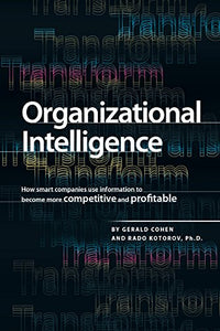 Organizational Intelligence: How Smart Companies Use Information To Become More Competitive And Profitable