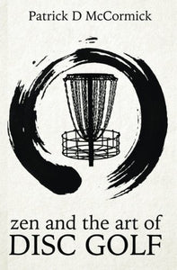 Zen And The Art Of Disc Golf