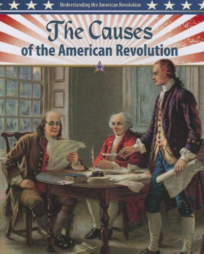The Causes Of The American Revolution (Understanding The American Revolution)
