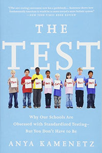 The Test: Why Our Schools Are Obsessed With Standardized Testingbut You Don'T Have To Be