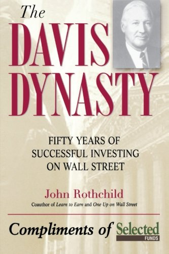 The Davis Dynasty: Fifty Years Of Successful Investing On Wall Street