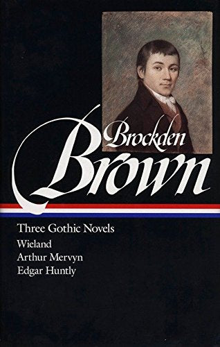 Charles Brockden Brown : Three Gothic Novels : Wieland/Arthur Mervyn/Edgar Huntly (Library Of America)