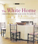 The White Home: Creating Rooms You Love To Live In (The Small Book Of Home Ideas Series)