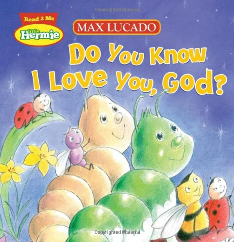 Do You Know I Love You, God? (Max Lucado'S Hermie & Friends)