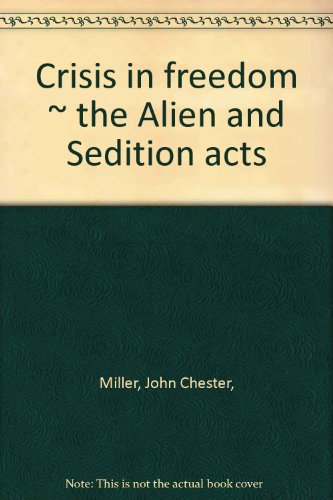 Crisis In Freedom: The Alien And Sedition Acts