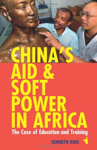 China'S Aid And Soft Power In Africa: The Case Of Education And Training (African Issues)