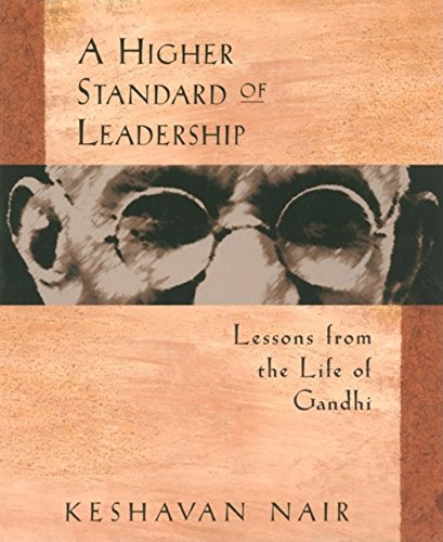 A Higher Standard Of Leadership: Lessons From The Life Of Gandhi
