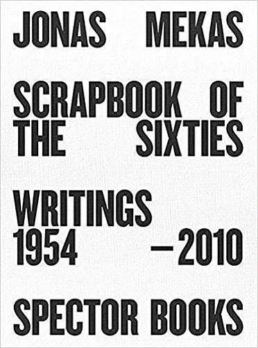 Jonas Mekas: Scrapbook Of The Sixties: Writings 1958-2010