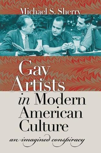 Gay Artists In Modern American Culture: An Imagined Conspiracy (Caravan Book)