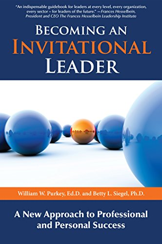Becoming An Invitational Leader: A New Approach To Professional And Personal Success