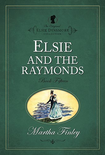 Elsie And The Raymonds (Elsie Dinsmore Collection) (The Original Elsie Dinsmore Collection)