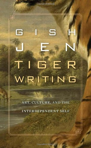 Tiger Writing: Art, Culture, And The Interdependent Self (The William E. Massey Sr. Lectures In The History Of American Civilization)