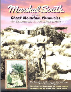 Marshal South And The Ghost Mountain Chronicles: An Experiment In Primitive Living (Adventures In The Natural History And Cultural Heritage Of T)
