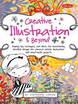 Creative Illustration & Beyond: Inspiring Tips, Techniques, And Ideas For Transforming Doodled Designs Into Whimsical Artistic Illustrations And Mixed-Media Projects (Creative...And Beyond)